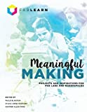 Meaningful Making: Projects and Inspirations for Fab Labs and Makerspaces