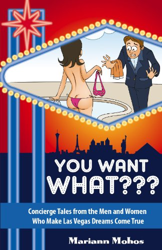 You Want WHAT??? - Concierge Tales from the Men and Women Who Make Las Vegas Dreams Come True: UPDATED and EXPANDED - Vegas Men The From Las