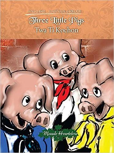Three Little Pigs / Twa Ti Kochon by Maude Heurtelou (2014-09-11)