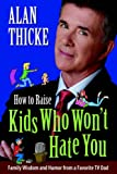 How to Raise Kids Who Won't Hate You, Alan Thicke, 1583488405