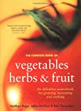 Complete Book of Vegetables, Herbs and Fruit, Matthew Biggs and Jekka Mcvicar, 1856265714