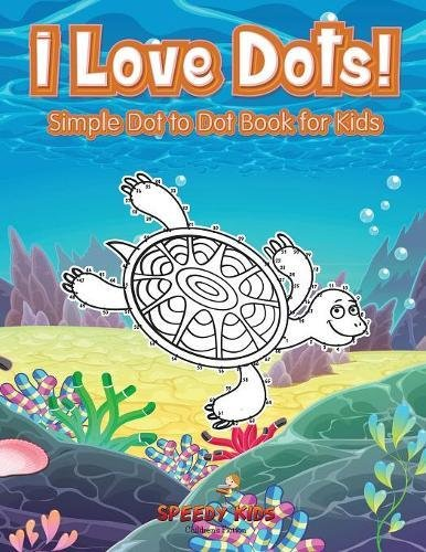 I Love Dots! Simple Dot to Dot Book for Kids ebook