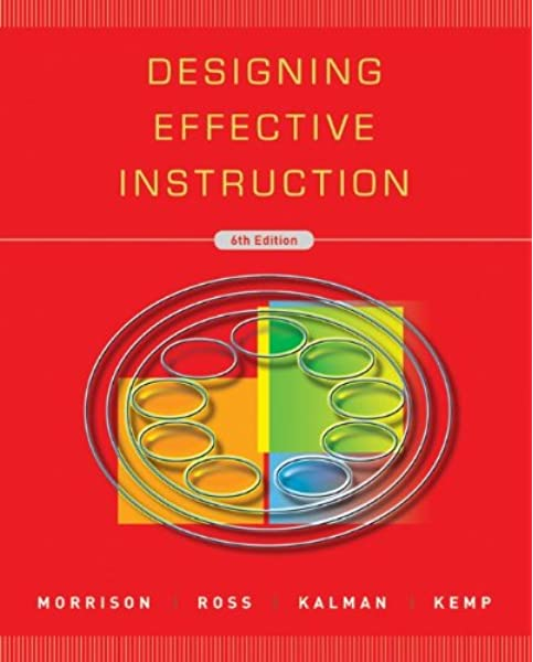 Designing Effective Instruction Morrison Gary R Ross Steven M Kemp Jerrold E Kalman Howard 9780470522820 Amazon Com Books