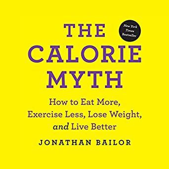 Amazon Com The Calorie Myth How To Eat More Exercise Less Lose