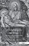 img - for Michelangelo in Print: Reproductions as Response in the Sixteenth Century by Bernadine Barnes (2010-01-06) book / textbook / text book