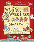 Wish You Were Here (And I Wasn't): A Book of Poems and Pictures for Globe Trotters by Colin McNaughton (2000-05-03)