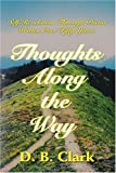 Thoughts Along the Way, D. B. Clark, 0595203701