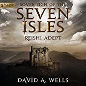 Reishi Adept: Sovereign of the Seven Isles, Book 7 | David A. Wells