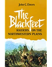 The Blackfeet: Raiders on the Northwestern Plains (The Civilization of the American Indian Series Book 49)