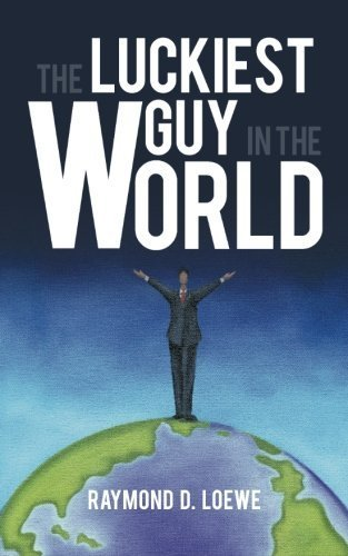 The Luckiest Guy in the World by Loewe, Raymond D (2013) Paperback