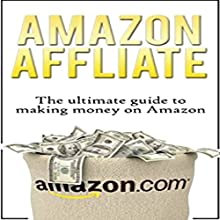 Amazon Affiliate: The Ultimate Guide to Making Money on Amazon Audiobook by Chris Wells Narrated by Jesse Michael