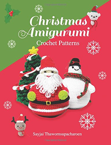 (Christmas Amigurumi: Crochet Patterns (Sayjai's Amigurumi Crochet Patterns) (Volume 6))