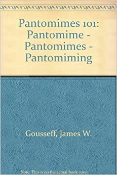 Pantomimes 101: Pantomime - Pantomimes - Pantomiming
