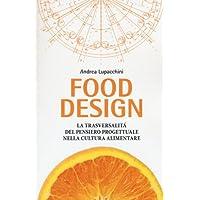 Food design. La trasversalità del pensiero progettuale nella cultura alimentare