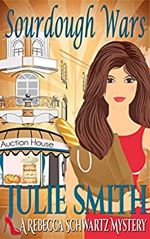 Sourdough Wars (The Rebecca Schwartz Series, Book 2) by [Smith, julie]