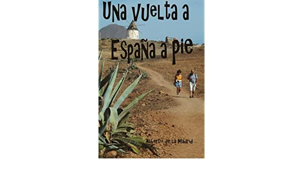 Una vuelta a España a pie: Amazon.es: de la Madrid, Alberto: Libros