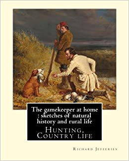 Book The gamekeeper at home : sketches of natural history and rural life,By: Richard Jefferiesillustrated By: Charles Whymper (1853-1941): Hunting, Country life