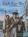 Let It Begin Here!: Lexington & Concord: First Battles of the American Revolution (Actual Times)