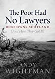 img - for The Poor Had No Lawyers: Who Owns Scotland and How They Got it book / textbook / text book
