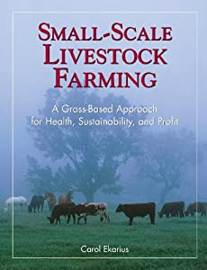 Small-Scale Livestock Farming: A Grass-Based Approach for Health, Sustainability, and Profit from Storey Publishing, LLC
