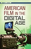 American Film in the Digital Age, Robert C. Sickels, 0275998622