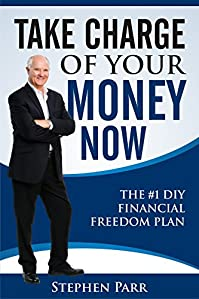 Take Charge Of Your Money Now.: The #1 Diy Financial Freedom Plan by Stephen Parr ebook deal