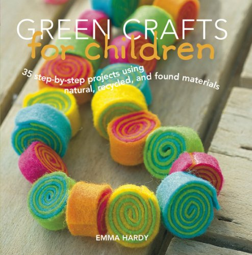 Green Crafts For Children 35 Step By Projects Using Natural Recycled And Found Materials Emma Hardy 0694055012103 Amazon Books