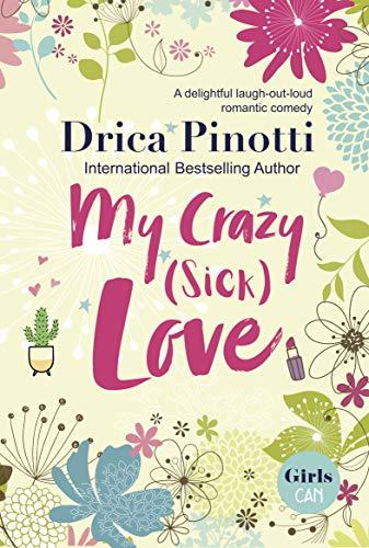 My Crazy (Sick) Love by Drica Pinotti