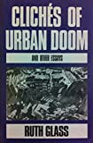 img - for Cliches of Urban Doom and Other Essays by Ruth Glass (1989-01-01) book / textbook / text book