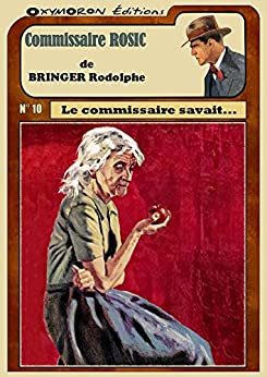Le commissaire savait... (Commissaire ROSIC) (French Edition) by [Bringer, Rodolphe]