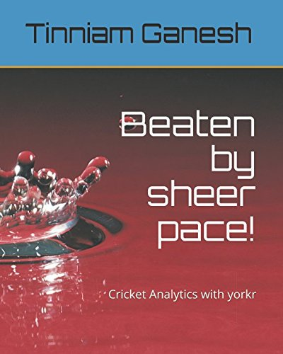 Beaten by sheer pace!: Cricket Analytics with yorkr by Independently published