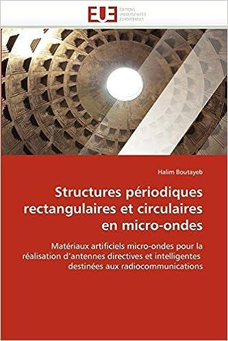 Structures périodiques rectangulaires et circulaires en micro-ondes: Matériaux artificiels micro-ondes pour la réalisation d'antennes directives et intelligentes  destinées aux radiocommunications pdf