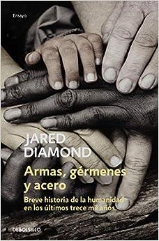 Armas, gérmenes y acero: Breve historia de la humanidad en los últimos trece mil años (Ensayo | Ciencia)