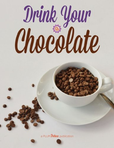 (Drink Your Chocolate: Cookbook & Recipe Guide: Creative Cacao-Inspired Beverages, from Tea and Coffee to Wine and Vodka)