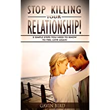 Relationships: Stop Killing Your Relationship! Simple Steps You Need To Know To Feel Love Again. (Relationship break up, relationship books, relationship ... woman, relationships, relationship advice)