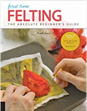 First Time Felting: The Absolute Beginner's Guide - Learn By Doing * Step-by-Step Basics + Projects
