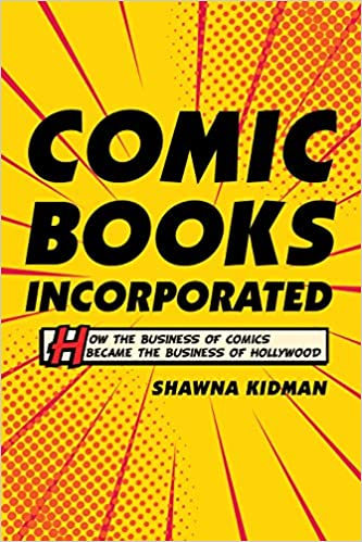 cover image Comic Books Incorporated: How the Business of Comics Became the Business of Hollywood