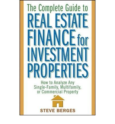 Read Online The Complete Guide to Real Estate Finance for Investment Properties: How to Analyze Any Single-family, Multi-family, or Commercial Property (Hardback) - Common PDF
