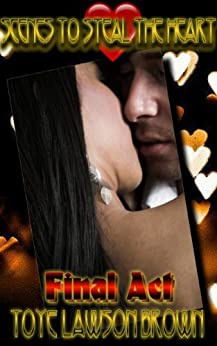 Scenes To Steal The Heart-Final Act by [Brown, Toye Lawson]