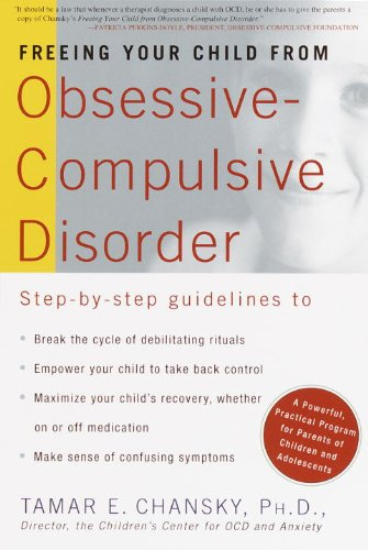 Download Freeing Your Child from Obsessive-Compulsive Disorder: A Powerful, Practical Program for Parents of Children and Adolescents