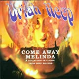 Come Away Melinda: A COLLECTION OF CLASSIC URIAH HEEP BALLADS by Uriah Heep (2001-08-14)
