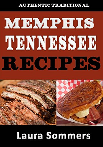 Authentic Traditional Memphis, Tennessee Recipes: Recipes from Beale Street That isn't just Southern Style Memphis Barbecue and Elvis Sandwiches (Cooking Around the World) (Volume 5) -  Laura Sommers, Paperback