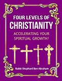 FOUR LEVELS OF CHRISTIANITY: ACCELERATING YOUR SPIRITUAL GROWTH