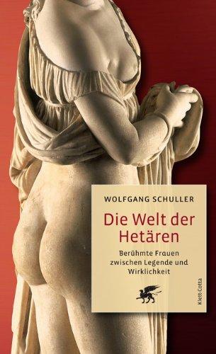 Die Welt der Hetären: Berühmte Frauen zwischen Legende und Wirklichkeit