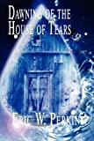 Dawning of the House of Tears, Eric W. Perkins, 1413780881