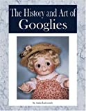 The History and Art of Googlies, Anita Ladensack, 0875886396