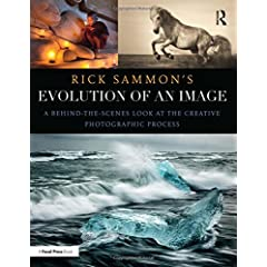 Rick Sammon's Evolution of an Image: A Behind-the-Scenes Look at the Creative Photographic Process