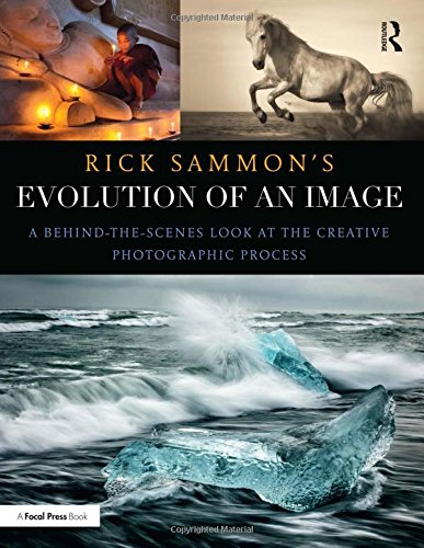 Rick Sammon's Evolution of an Image illustrates the creative photographic process from start to finish. In this book, Canon Explorer of Light Rick Sammon pulls back the curtain to prove that creating amazing photographs is a well-thought-out process ...
