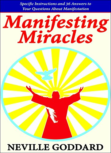 Manifesting Miracles: Specific Instructions and 36 Answers to Your Questions About Manifestation (Change Your Thinking Change Your Life Ernest Holmes)