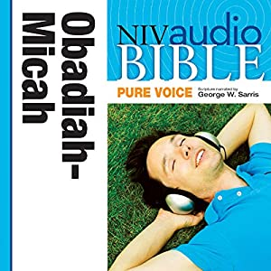 NIV Audio Bible, Pure Voice: Obadiah, Jonah, and Micah, Narrated by George W. Sarris Audiobook